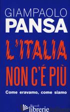 ITALIA NON C'E' PIU'. COME ERAVAMO, COME SIAMO (L') -PANSA GIAMPAOLO