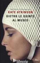 DIETRO LE QUINTE AL MUSEO -ATKINSON KATE