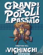 VICHINGHI. GRANDI POPOLI DEL PASSATO (I) -HILL CHRISTIAN