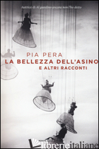 BELLEZZA DELL'ASINO E ALTRI RACCONTI (LA) -PERA PIA