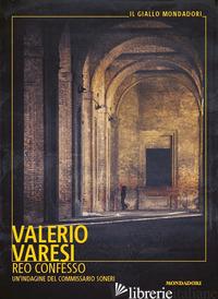 REO CONFESSO. UN'INDAGINE DEL COMMISSARIO SONERI - VARESI VALERIO