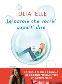 PAROLE CHE VORREI SAPERTI DIRE (LE) - ELLE JULIA