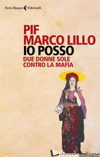 IO POSSO. DUE DONNE SOLE CONTRO LA MAFIA - PIF; LILLO MARCO