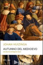 AUTUNNO DEL MEDIOEVO - HUIZINGA JOHAN