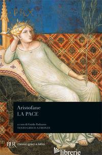 PACE. TESTO GRECO A FRONTE (LA) - ARISTOFANE; PADUANO G. (CUR.)