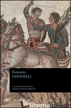 FRATELLI. TESTO LATINO A FRONTE (I) - TERENZIO P. AFRO