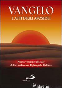 VANGELO E ATTI DEGLI APOSTOLI. NUOVA VERSIONE UFFICIALE DELLA CONFERENZA EPISCOP - AA.VV.