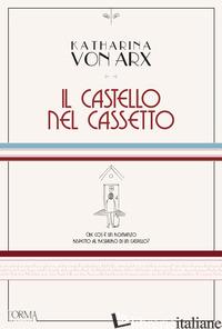 CASTELLO NEL CASSETTO (IL) - ARX KATHARINA VON