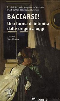 BACIARSI! UNA FORMA DI INTIMITA' DALLE ORIGINI A OGGI. SCRITTI DI BOCCACCIO, MAU - MITTIGA S. (CUR.)