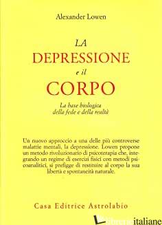 DEPRESSIONE E IL CORPO. LA BASE BIOLOGICA DELLA FEDE E DELLA REALTA' (LA) - LOWEN ALEXANDER