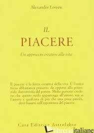 PIACERE. UN APPROCCIO CREATIVO ALLA VITA (IL) - LOWEN ALEXANDER