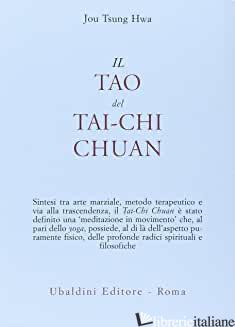 TAO DEL TAI-CHI CHUAN. LA VIA DEL RINGIOVANIMENTO (IL) - JOU TSUNG HWA