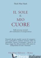 SOLE, IL MIO CUORE. DALLA PRESENZA MENTALE ALLA MEDITAZIONE DI CONSAPEVOLEZZA (I - NHAT HANH THICH