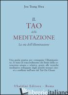TAO DELLA MEDITAZIONE. LA VIA DELL'ILLUMINAZIONE (IL) - JOU TSUNG HWA