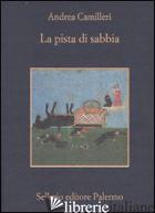 PISTA DI SABBIA (LA) - CAMILLERI ANDREA