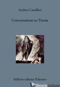 CONVERSAZIONE SU TIRESIA - CAMILLERI ANDREA