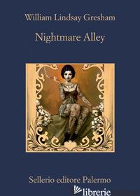 NIGHTMARE ALLEY - GRESHAM WILLIAM LINDSAY