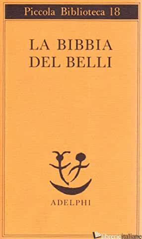 BIBBIA DEL BELLI (LA) - BELLI GIOACHINO; GIBELLINI P. (CUR.)