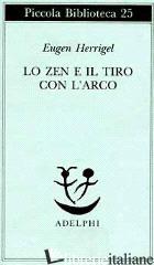 ZEN E IL TIRO CON L'ARCO (LO) - HERRIGEL EUGEN