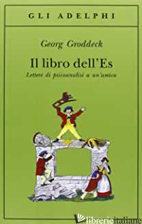 LIBRO DELL'ES. LETTERE DI PSICOANALISI A UN'AMICA (IL) - GRODDECK GEORG