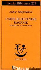 ARTE DI OTTENERE RAGIONE ESPOSTA IN 38 STRATAGEMMI (L') - SCHOPENHAUER ARTHUR; VOLPI F. (CUR.)