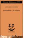 PIRANDELLO E LA SICILIA - SCIASCIA LEONARDO