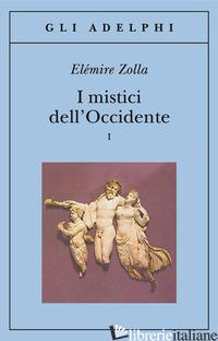 MISTICI DELL'OCCIDENTE (I). VOL. 1 - ZOLLA ELEMIRE