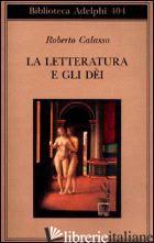 LETTERATURA E GLI DEI (LA) - CALASSO ROBERTO