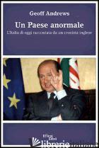 PAESE ANORMALE. L'ITALIA DI OGGI RACCONTATA DA UN CRONISTA INGLESE (UN) - ANDREWS GEOFF