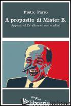 A PROPOSITO DI MISTER B. APPUNTI SUL CAVALIERE E I SUOI SCUDIERI - FARRO PIETRO