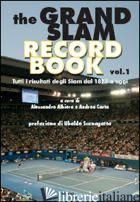 GRAND SLAM RECORD BOOK (THE). VOL. 1: TUTTI I RISULTATI DEGLI SLAM DAL 1877 A OG - ALBIERO A. (CUR.); CARTA A. (CUR.)