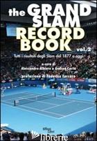 GRAND SLAM RECORD BOOK (THE). VOL. 2: TUTTI I RISULTATI DEGLI SLAM DAL 1877 A OG - ALBIERO A. (CUR.); CARTA A. (CUR.)