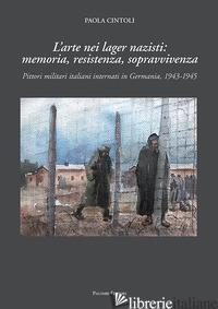 ARTE NEI LAGER NAZISTI: MEMORIA, RESISTENZA, SOPRAVVIVENZA. PITTORI MILITARI ITA - CINTOLI PAOLA