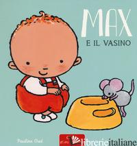 MAX E IL VASINO. EDIZ. A COLORI - OUD PAULINE
