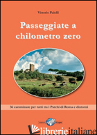 PASSEGGIATE A CHILOMETRO ZERO. 36 CAMMINATE PER TUTTI TRA I PARCHI DI ROMA E DIN - PAIELLI VITTORIO
