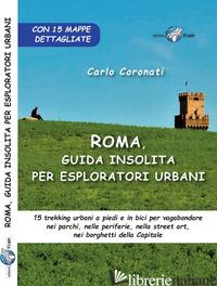 ROMA, GUIDA INSOLITA PER ESPLORATORI URBANI. 15 TREKKING URBANI A PIEDI E IN BIC - CORONATI CARLO