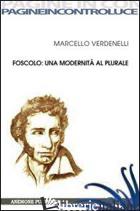 FOSCOLO: UNA MODERNITA' AL PLURALE - VERDENELLI MARCELLO