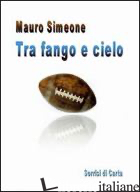 TRA FANGO E CIELO - SIMEONE MAURO