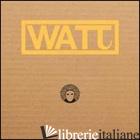 WATT. SENZA ALTERNATIVA. 3,14 PI GRECO - CECCATO M. (CUR.); LUCCONE L. (CUR.)