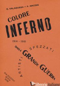 COLOREINFERNO. ARTISTI SPEZZATI DALLA GRANDE GUERRA. 1914-1918 - VALAGUSSA CECILIA; MACCHI ARIEL; CECCATO M. (CUR.)