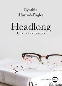 HEADLONG. UNA CADUTA ROVINOSA - HARROD-EAGLES CYNTHIA