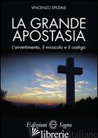 GRANDE APOSTASIA. L'AVVERTIMENTO, IL MIRACOLO E IL CASTIGO (LA) - SPEZIALE VINCENZO