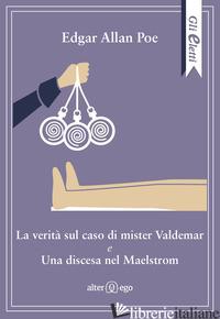 VERITA' SUL CASO DI MISTER VALDEMAR-UNA DISCESA NEL MAELSTROM (LA) - POE EDGAR ALLAN