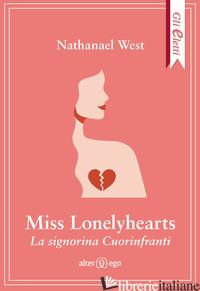 MISS LONELYHEARTS. LA SIGNORINA CUORINFRANTI - WEST NATHANAEL