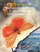 RIFUGIATI EUROPEI E MIGRAZIONI INTERNAZIONALI - MASSIGNON LOUIS; CORSI R. (CUR.)