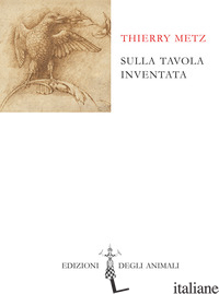 SULLA TAVOLA INVENTATA. EDIZ. FRANCESE E ITALIANA - METZ THIERRY; CORSI R. (CUR.)