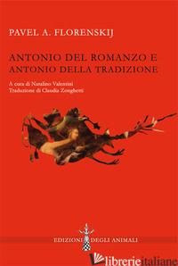 ANTONIO DEL ROMANZO E ANTONIO DELLA TRADIZIONE. EDIZ. CRITICA - FLORENSKIJ PAVEL ALEKSANDROVIC; VALENTINI N. (CUR.)