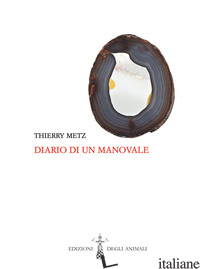DIARIO DI UN MANOVALE. TESTO FRANCESE A FRONTE. EDIZ. BILINGUE - METZ THIERRY; PONSO A. (CUR.)