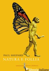 NATURA E FOLLIA - SHEPARD PAUL; LESTEL D. (CUR.)