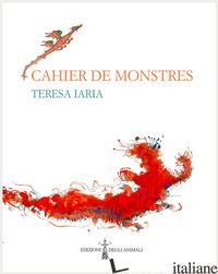 CAHIER DE MONSTRES - IARIA TERESA